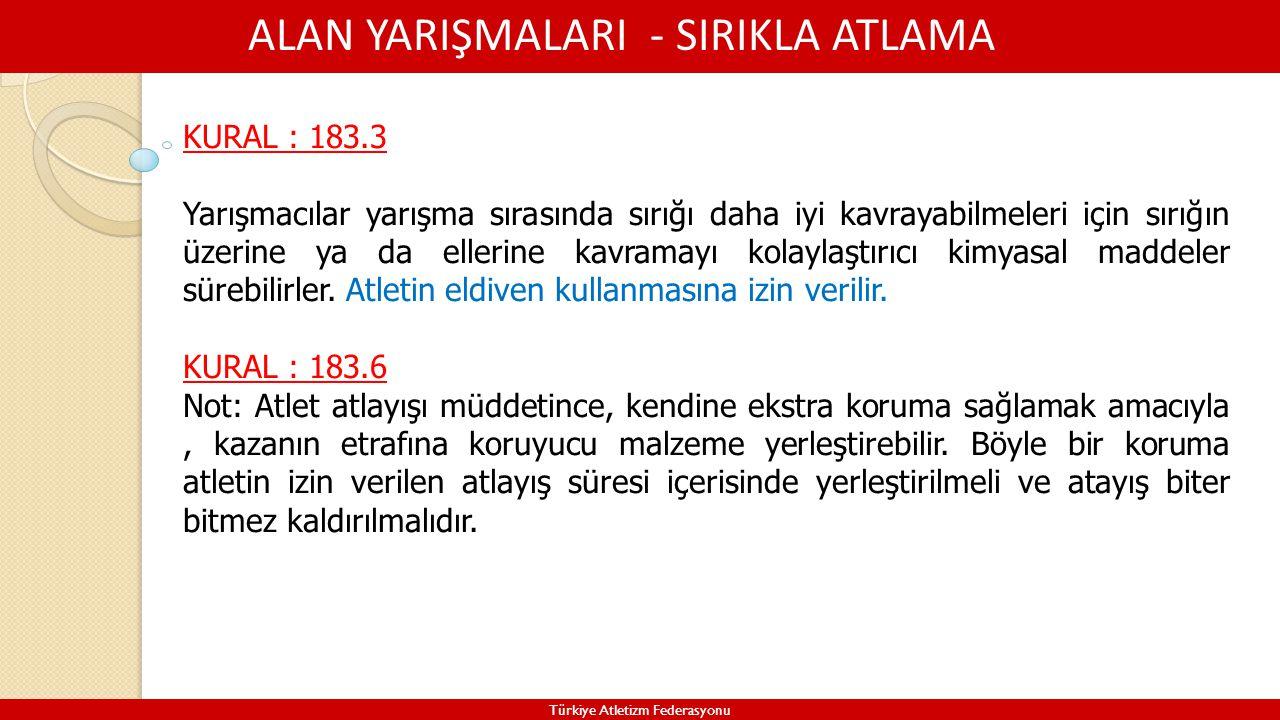 ALAN YARIŞMALARI - SIRIKLA ATLAMA Türkiye Atletizm Federasyonu KURAL : 183.3 Yarışmacılar yarışma sırasında sırığı daha iyi kavrayabilmeleri için sırı