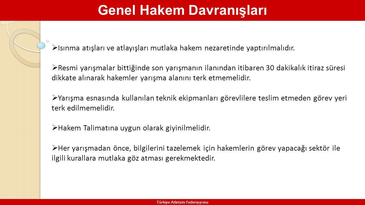 Genel Hakem Davranışları Türkiye Atletizm Federasyonu  Isınma atışları ve atlayışları mutlaka hakem nezaretinde yaptırılmalıdır.  Resmi yarışmalar b