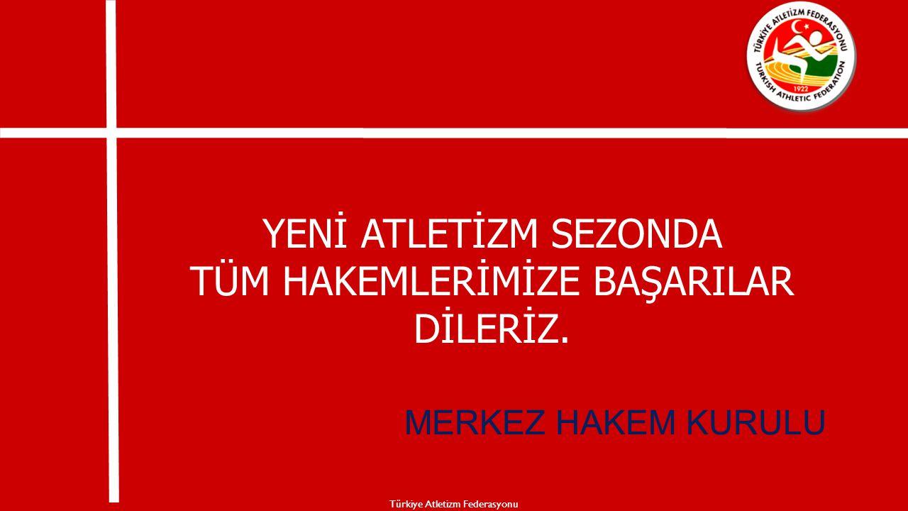 YENİ ATLETİZM SEZONDA TÜM HAKEMLERİMİZE BAŞARILAR DİLERİZ. MERKEZ HAKEM KURULU Türkiye Atletizm Federasyonu