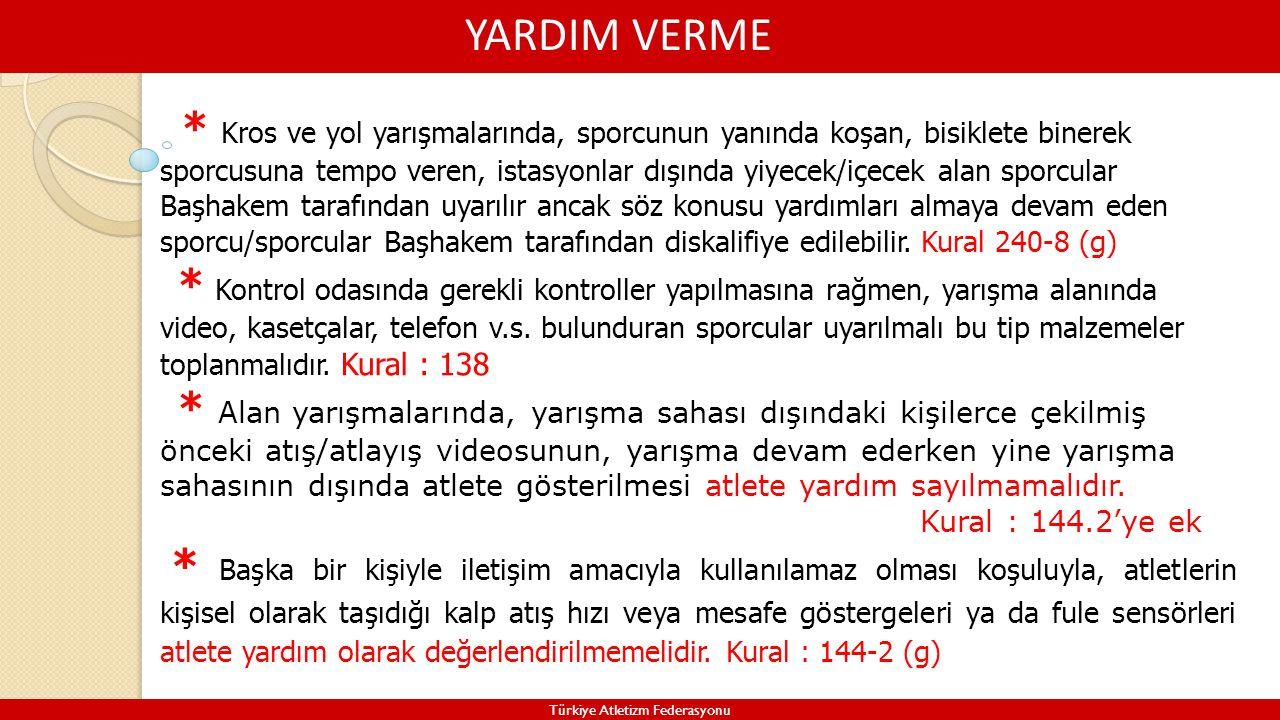 YARDIM VERME Türkiye Atletizm Federasyonu * Kural gereği alan yarışmalarında antrenörlere sektörlere yakın yerlerde tahditli alan belirlenmeli ancak sporcuların bu alan içerisinde bulunan antrenörleri ile görüşmelerine müsaade edilmelidir.