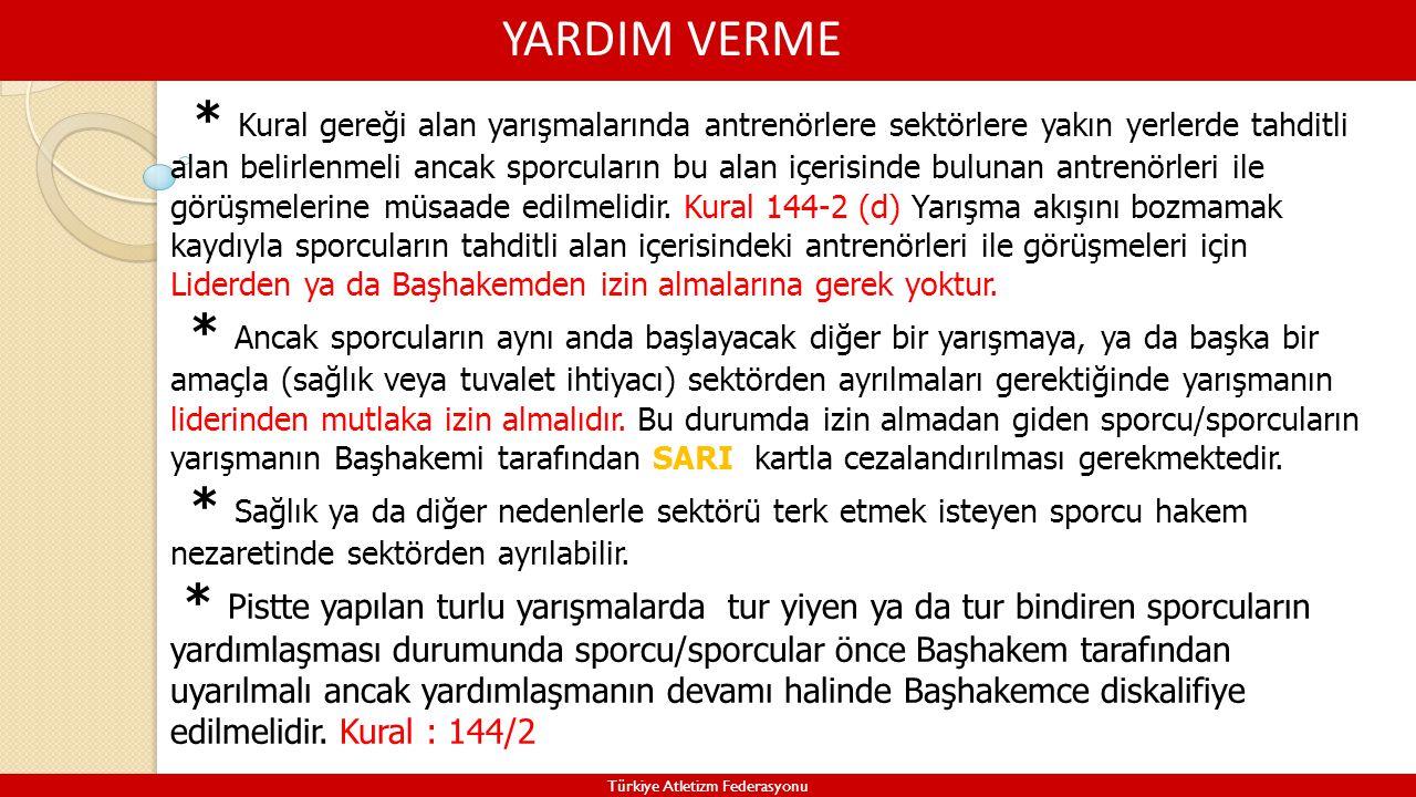 YARDIM VERME Türkiye Atletizm Federasyonu * Kural gereği alan yarışmalarında antrenörlere sektörlere yakın yerlerde tahditli alan belirlenmeli ancak s