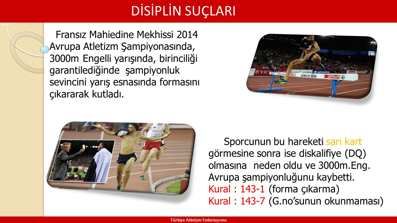 DİSİPLİN SUÇLARI Türkiye Atletizm Federasyonu Fransız Mahiedine Mekhissi 2014 Avrupa Atletizm Şampiyonasında, 3000m Engelli yarışında, birinciliği gar
