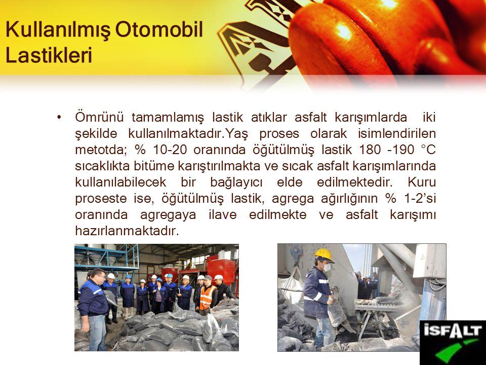 Kullanılmış Otomobil Lastikleri Ömrünü tamamlamış lastik atıklar asfalt karışımlarda iki şekilde kullanılmaktadır.Yaş proses olarak isimlendirilen metotda; % 10-20 oranında öğütülmüş lastik 180 -190 °C sıcaklıkta bitüme karıştırılmakta ve sıcak asfalt karışımlarında kullanılabilecek bir bağlayıcı elde edilmektedir.
