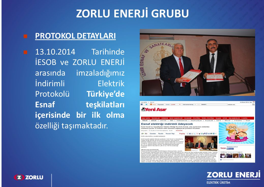 2 PROTOKOL DETAYLARI 13.10.2014 Tarihinde İESOB ve ZORLU ENERJİ arasında imzaladığımız İndirimli Elektrik Protokolü Türkiye'de Esnaf teşkilatları içer