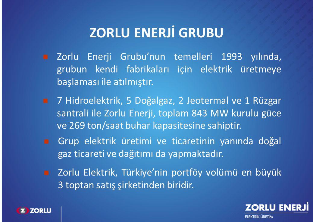 5 Zorlu Enerji Grubu'nun temelleri 1993 yılında, grubun kendi fabrikaları için elektrik üretmeye başlaması ile atılmıştır. 7 Hidroelektrik, 5 Doğalgaz