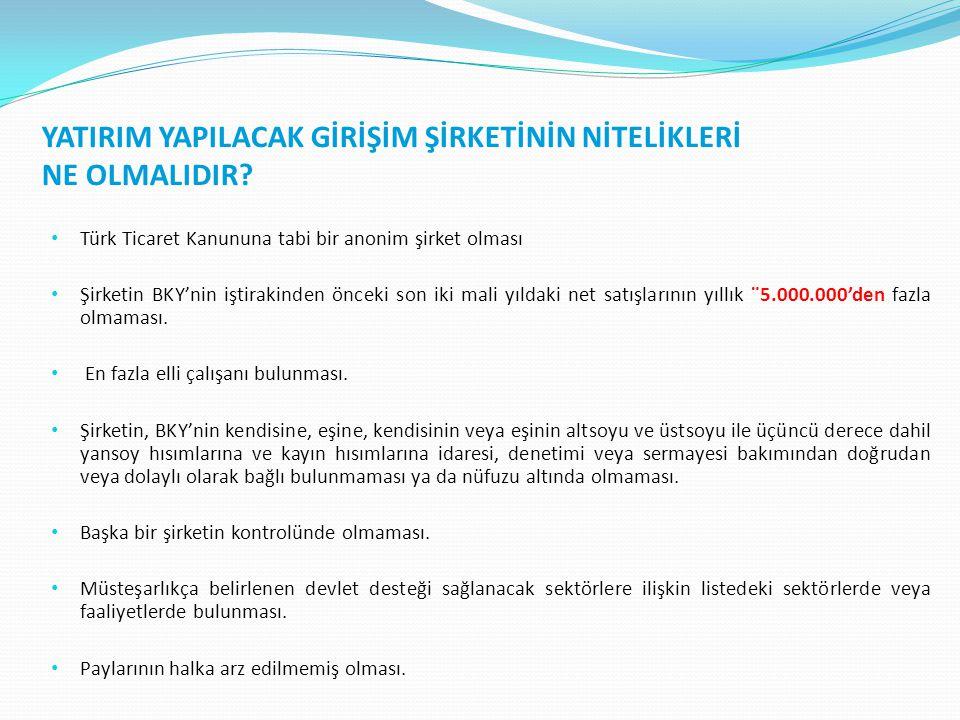 YATIRIM YAPILACAK GİRİŞİM ŞİRKETİNİN NİTELİKLERİ NE OLMALIDIR? Türk Ticaret Kanununa tabi bir anonim şirket olması Şirketin BKY'nin iştirakinden öncek