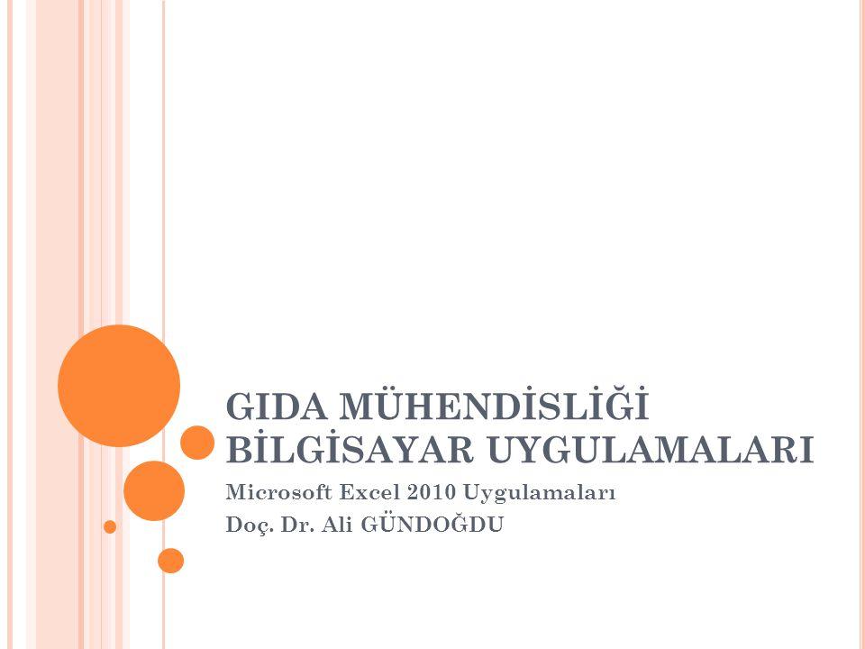 GIDA MÜHENDİSLİĞİ BİLGİSAYAR UYGULAMALARI Microsoft Excel 2010 Uygulamaları Doç. Dr. Ali GÜNDOĞDU
