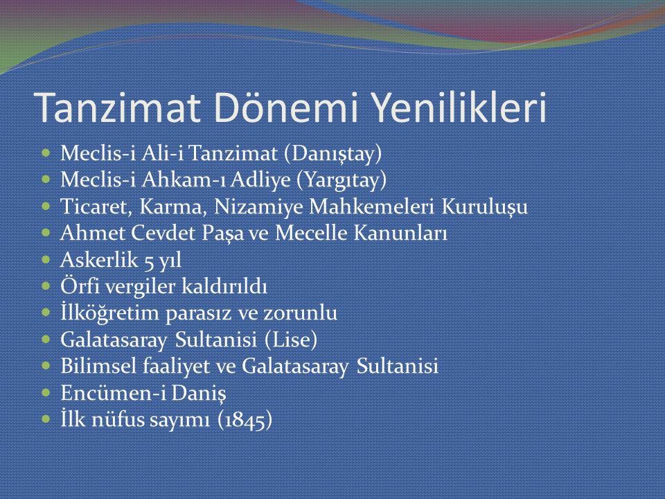 Tanzimat Dönemi Yenilikleri Meclis-i Ali-i Tanzimat (Danıştay) Meclis-i Ahkam-ı Adliye (Yargıtay) Ticaret, Karma, Nizamiye Mahkemeleri Kuruluşu Ahmet