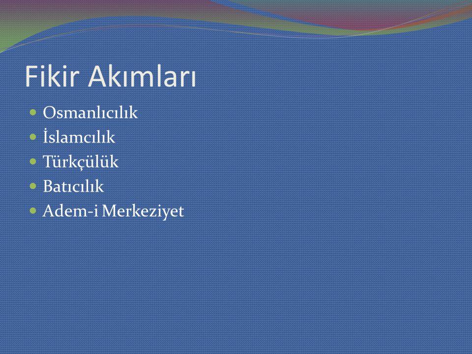 Fikir Akımları Osmanlıcılık İslamcılık Türkçülük Batıcılık Adem-i Merkeziyet