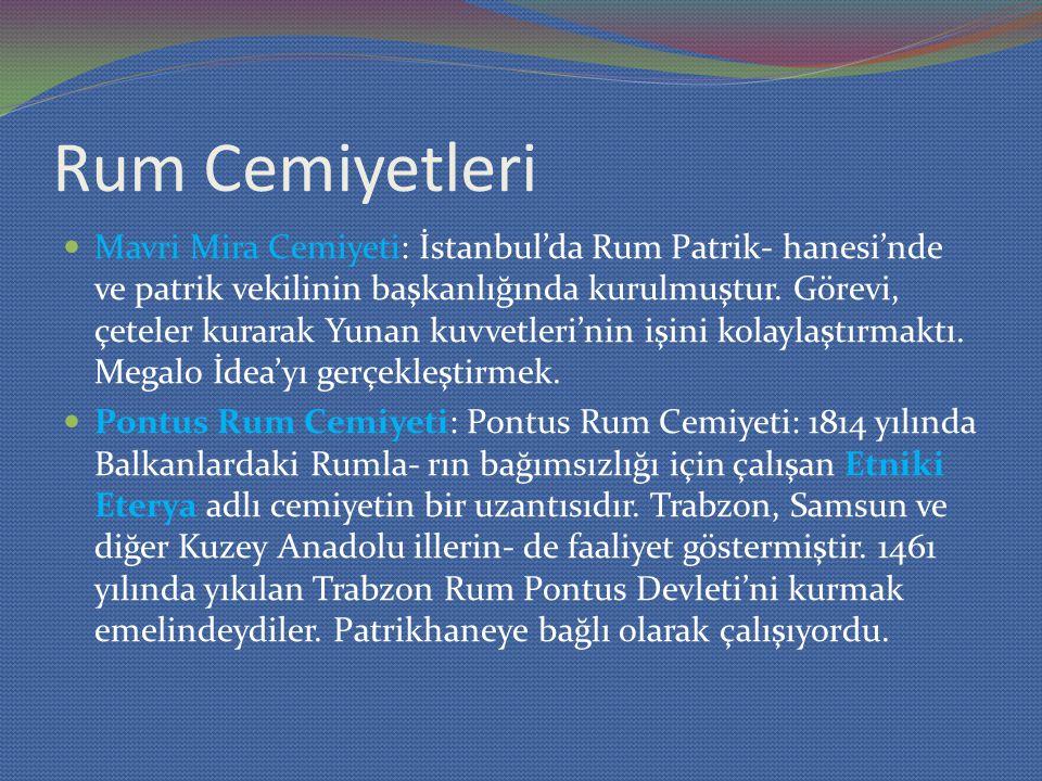 Rum Cemiyetleri Mavri Mira Cemiyeti: İstanbul'da Rum Patrik- hanesi'nde ve patrik vekilinin başkanlığında kurulmuştur. Görevi, çeteler kurarak Yunan k
