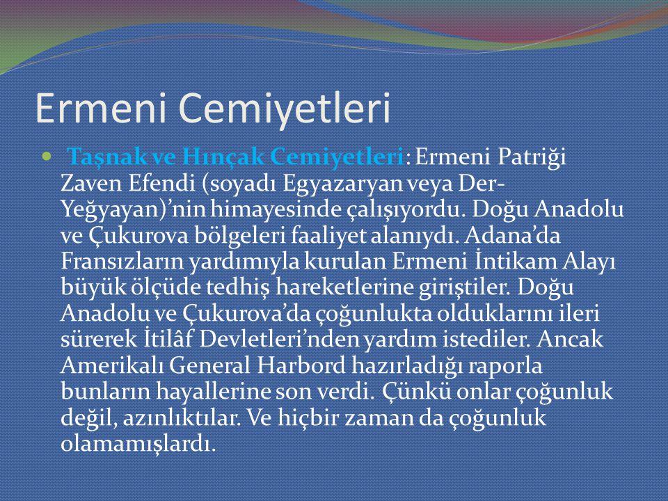 Ermeni Cemiyetleri Taşnak ve Hınçak Cemiyetleri: Ermeni Patriği Zaven Efendi (soyadı Egyazaryan veya Der- Yeğyayan)'nin himayesinde çalışıyordu. Doğu