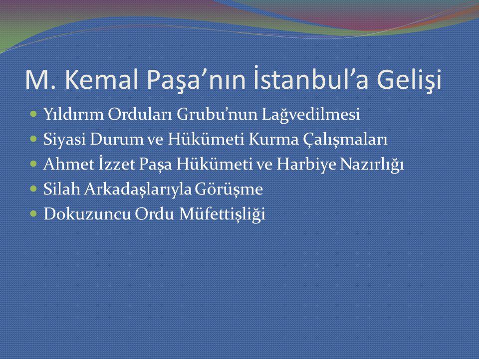 M. Kemal Paşa'nın İstanbul'a Gelişi Yıldırım Orduları Grubu'nun Lağvedilmesi Siyasi Durum ve Hükümeti Kurma Çalışmaları Ahmet İzzet Paşa Hükümeti ve H