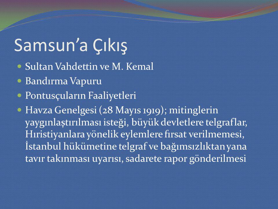 Samsun'a Çıkış Sultan Vahdettin ve M. Kemal Bandırma Vapuru Pontusçuların Faaliyetleri Havza Genelgesi (28 Mayıs 1919); mitinglerin yaygınlaştırılması