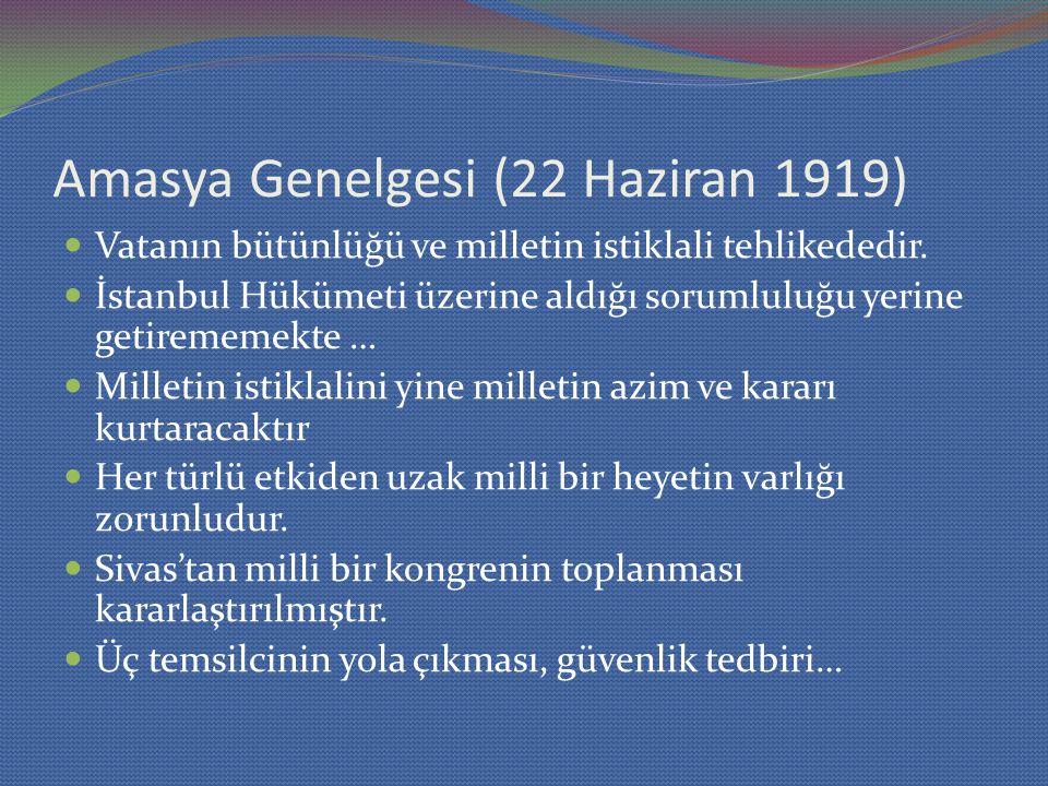 Amasya Genelgesi (22 Haziran 1919) Vatanın bütünlüğü ve milletin istiklali tehlikededir. İstanbul Hükümeti üzerine aldığı sorumluluğu yerine getiremem