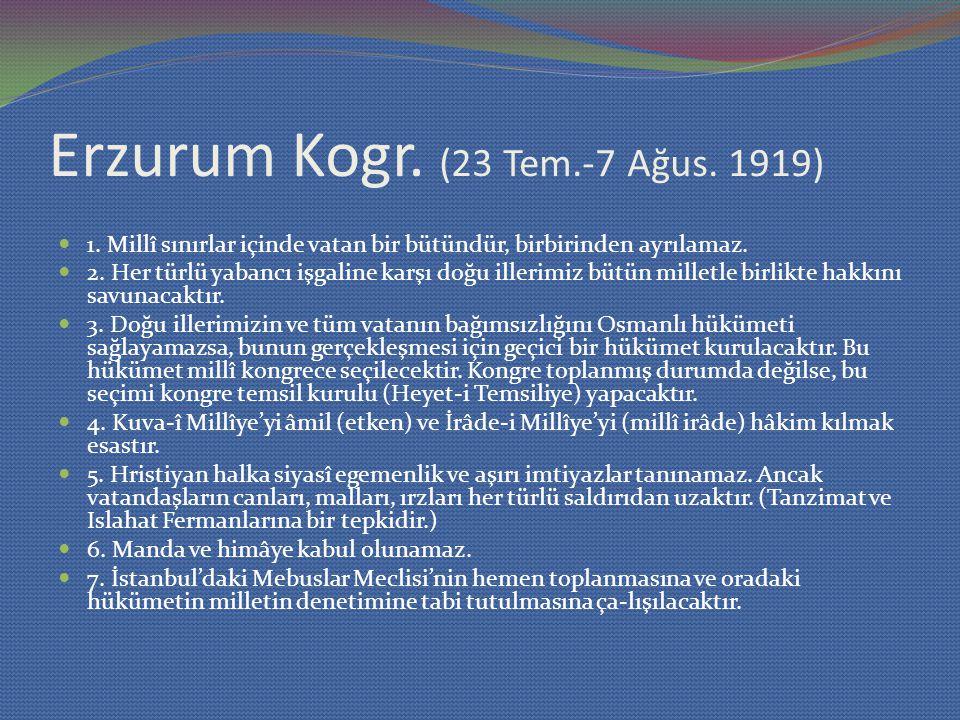 Erzurum Kogr. (23 Tem.-7 Ağus. 1919) 1. Millî sınırlar içinde vatan bir bütündür, birbirinden ayrılamaz. 2. Her türlü yabancı işgaline karşı doğu ille