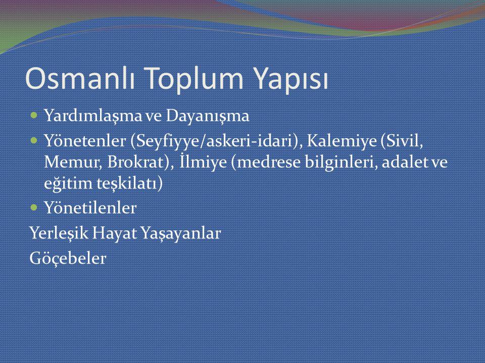 Osmanlı Toplum Yapısı Yardımlaşma ve Dayanışma Yönetenler (Seyfiyye/askeri-idari), Kalemiye (Sivil, Memur, Brokrat), İlmiye (medrese bilginleri, adale
