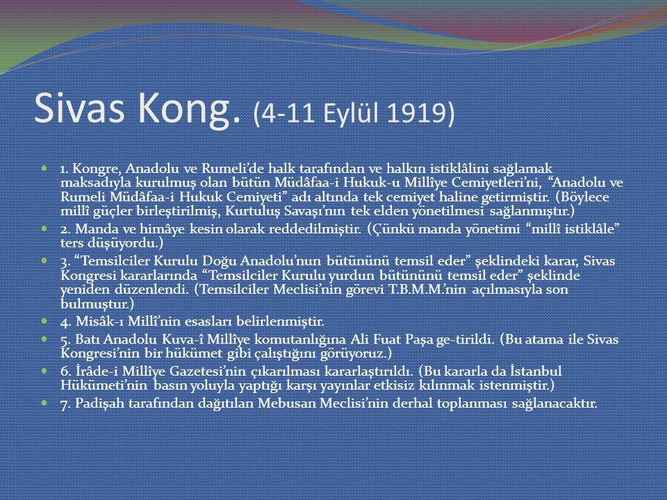 Sivas Kong. (4-11 Eylül 1919) 1. Kongre, Anadolu ve Rumeli'de halk tarafından ve halkın istiklâlini sağlamak maksadıyla kurulmuş olan bütün Müdâfaa-i