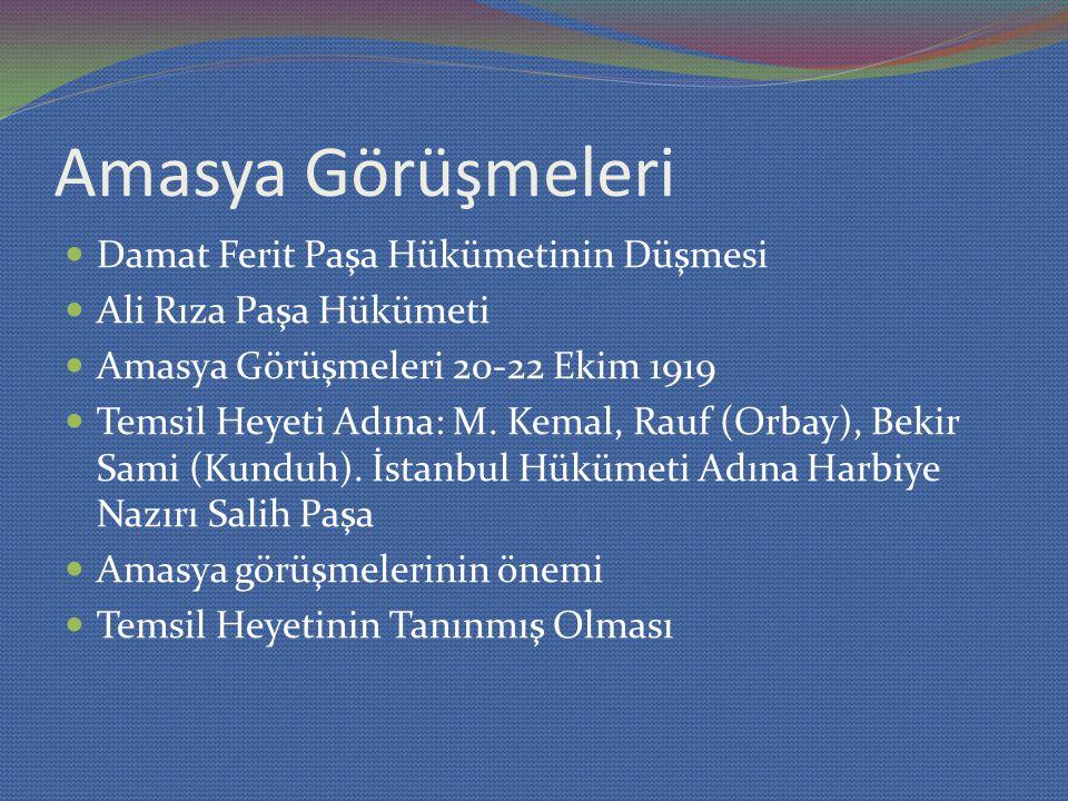 Amasya Görüşmeleri Damat Ferit Paşa Hükümetinin Düşmesi Ali Rıza Paşa Hükümeti Amasya Görüşmeleri 20-22 Ekim 1919 Temsil Heyeti Adına: M. Kemal, Rauf