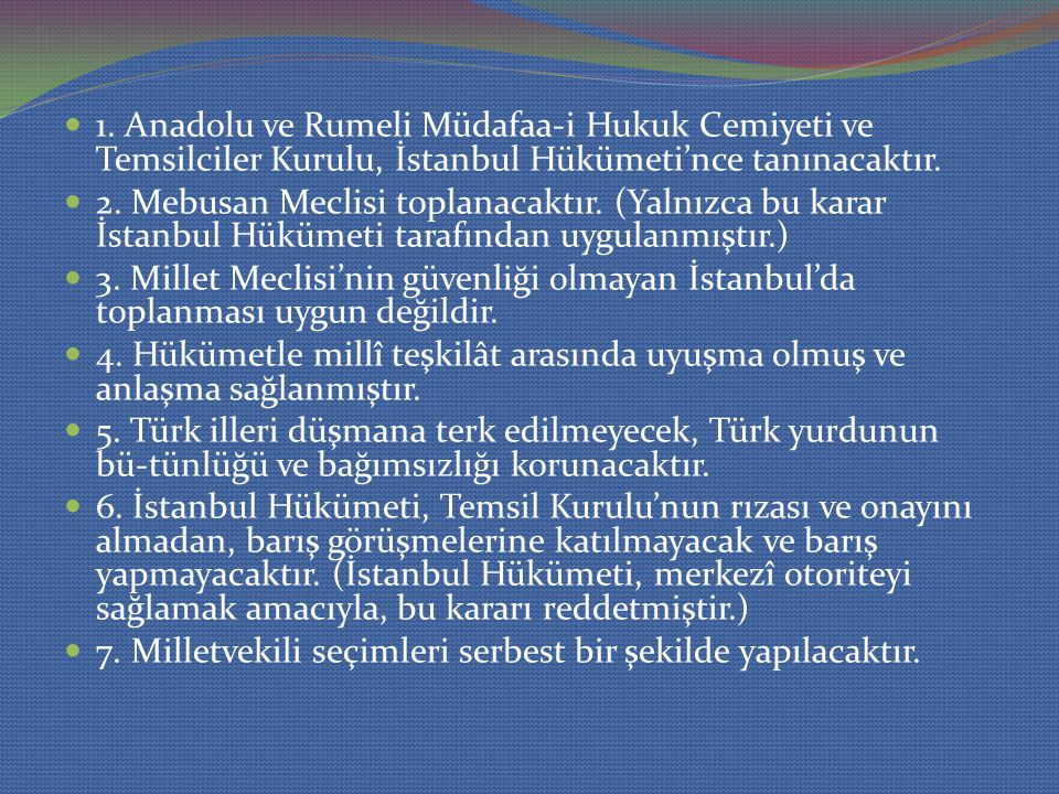 1. Anadolu ve Rumeli Müdafaa-i Hukuk Cemiyeti ve Temsilciler Kurulu, İstanbul Hükümeti'nce tanınacaktır. 2. Mebusan Meclisi toplanacaktır. (Yalnızca b