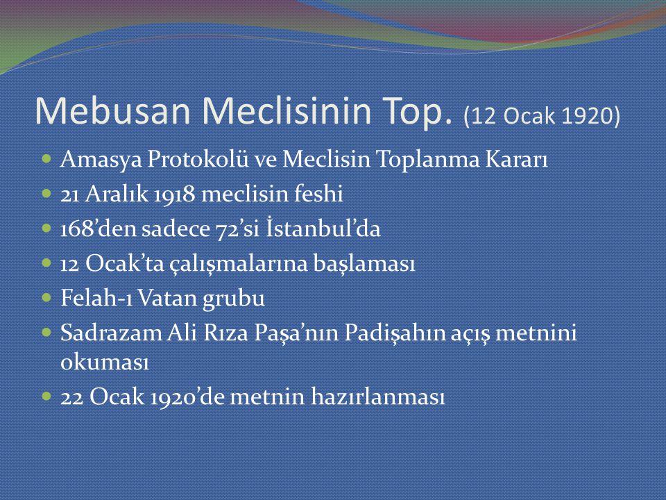 Mebusan Meclisinin Top. (12 Ocak 1920) Amasya Protokolü ve Meclisin Toplanma Kararı 21 Aralık 1918 meclisin feshi 168'den sadece 72'si İstanbul'da 12