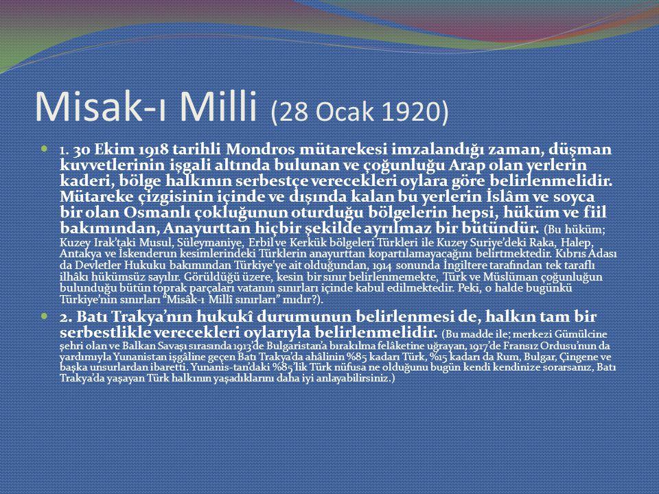 Misak-ı Milli (28 Ocak 1920) 1. 30 Ekim 1918 tarihli Mondros mütarekesi imzalandığı zaman, düşman kuvvetlerinin işgali altında bulunan ve çoğunluğu Ar