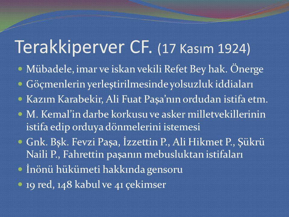 Terakkiperver CF. (17 Kasım 1924) Mübadele, imar ve iskan vekili Refet Bey hak. Önerge Göçmenlerin yerleştirilmesinde yolsuzluk iddiaları Kazım Karabe