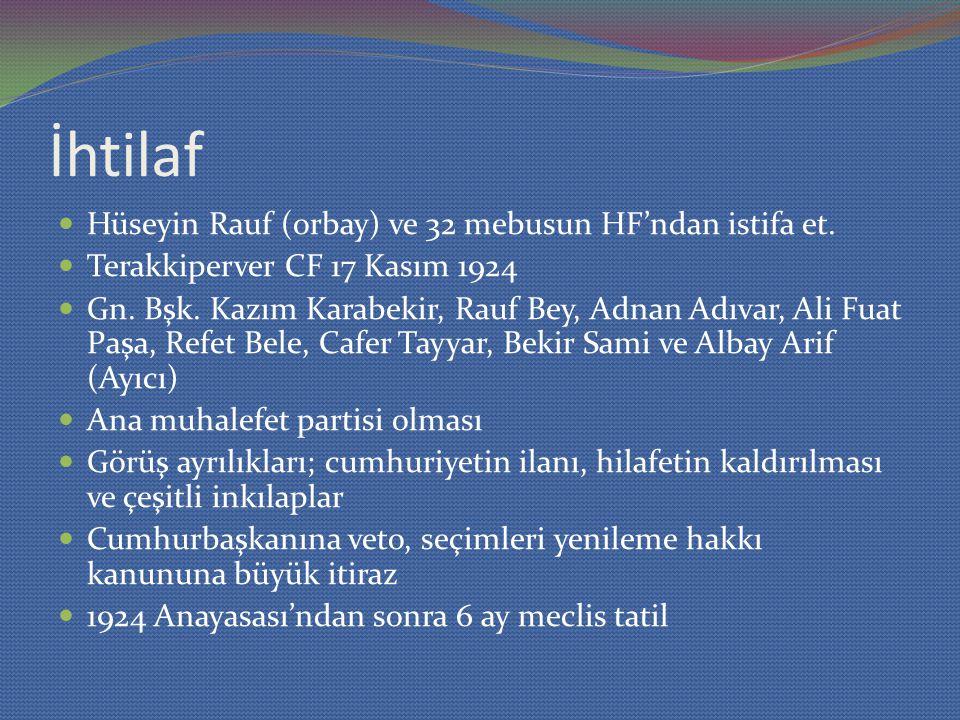 İhtilaf Hüseyin Rauf (orbay) ve 32 mebusun HF'ndan istifa et. Terakkiperver CF 17 Kasım 1924 Gn. Bşk. Kazım Karabekir, Rauf Bey, Adnan Adıvar, Ali Fua
