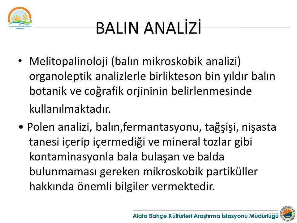 BALIN ANALİZİ Melitopalinoloji (balın mikroskobik analizi) organoleptik analizlerle birlikteson bin yıldır balın botanik ve coğrafik orjininin belirlenmesinde kullanılmaktadır.