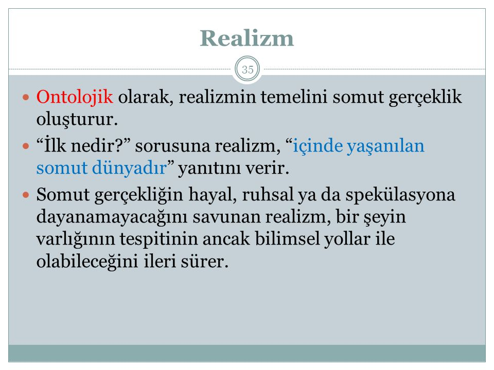 Realizm Ontolojik olarak, realizmin temelini somut gerçeklik oluşturur.