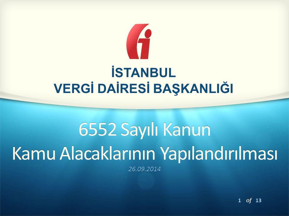 2 of 13 İSTANBUL VERGİ DAİRESİ BAŞKANLIĞI Kanun Kapsamındaki Alacaklar 213 sayılı Vergi Usul Kanunu kapsamındaki alacaklar 6183 sayılı Kanun kapsamında takip edilen alacaklar