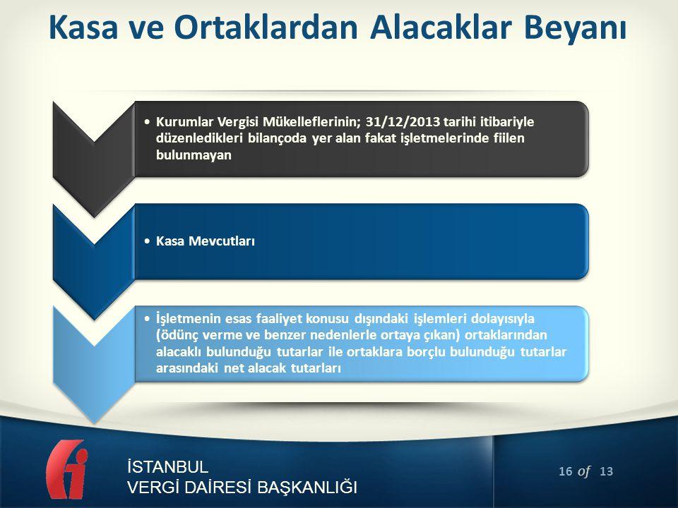 16 of 13 İSTANBUL VERGİ DAİRESİ BAŞKANLIĞI Kasa ve Ortaklardan Alacaklar Beyanı Kurumlar Vergisi Mükelleflerinin; 31/12/2013 tarihi itibariyle düzenle