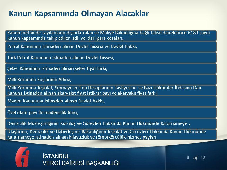 5 of 13 İSTANBUL VERGİ DAİRESİ BAŞKANLIĞI Kanun Kapsamında Olmayan Alacaklar Kanun metninde sayılanların dışında kalan ve Maliye Bakanlığına bağlı tah