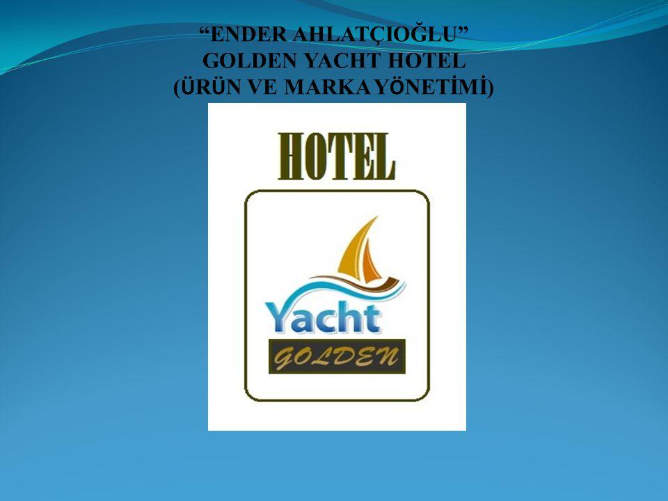 """""""ENDER AHLATÇIOĞLU"""" GOLDEN YACHT HOTEL ( Ü R Ü N VE MARKA Y Ö NETİMİ)"""