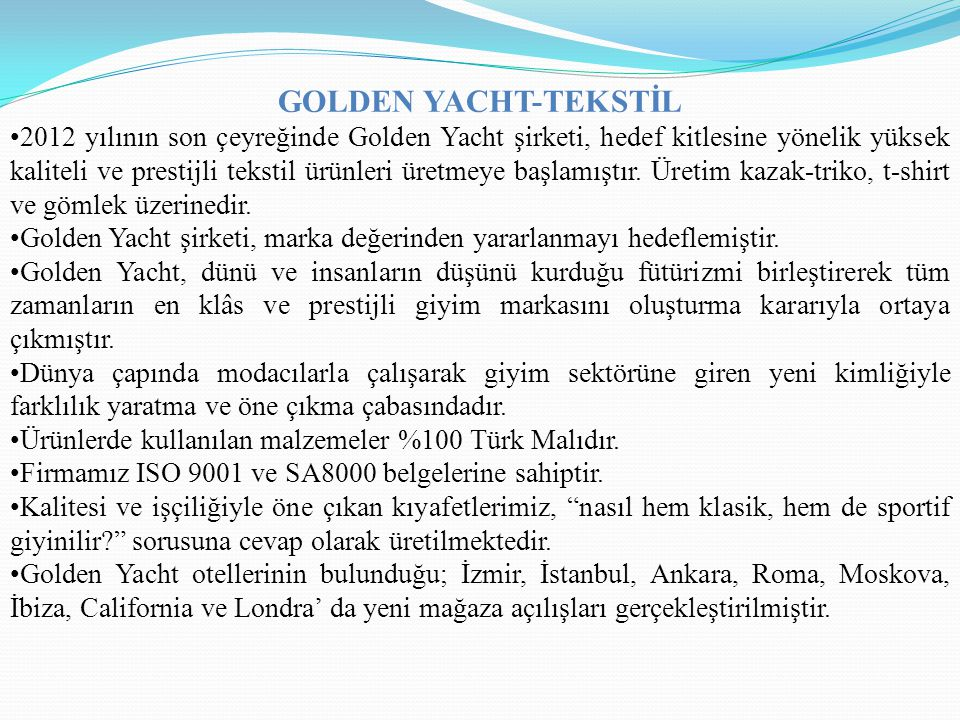 GOLDEN YACHT-TEKSTİL 2012 yılının son çeyreğinde Golden Yacht şirketi, hedef kitlesine yönelik yüksek kaliteli ve prestijli tekstil ürünleri üretmeye