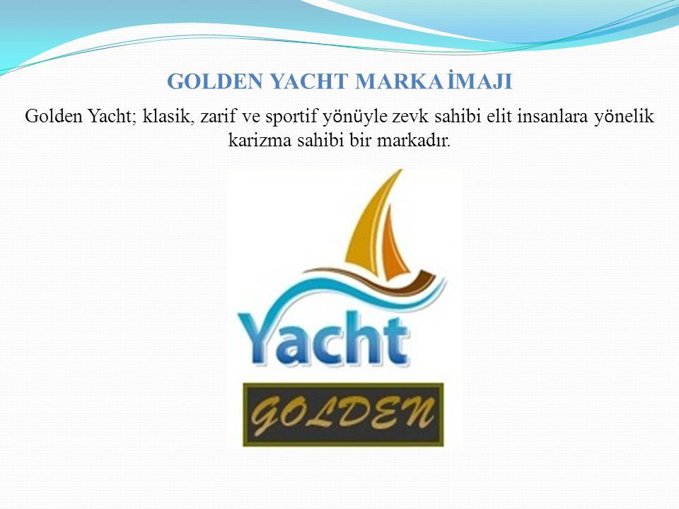 GOLDEN YACHT MARKA İMAJI Golden Yacht; klasik, zarif ve sportif y ö n ü yle zevk sahibi elit insanlara y ö nelik karizma sahibi bir markadır.
