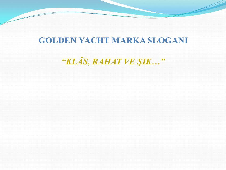 "GOLDEN YACHT MARKA SLOGANI ""KLÂS, RAHAT VE ŞIK…"""