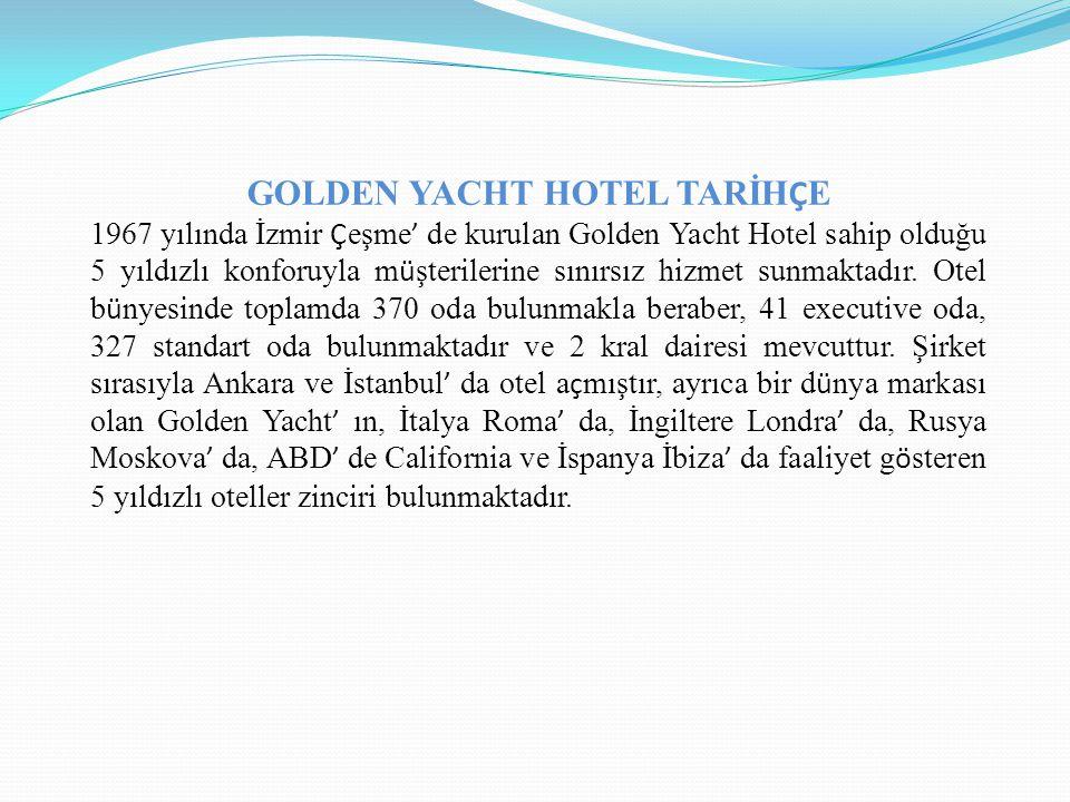 GOLDEN YACHT HOTEL TARİH Ç E 1967 yılında İzmir Ç eşme ' de kurulan Golden Yacht Hotel sahip olduğu 5 yıldızlı konforuyla m ü şterilerine sınırsız hiz