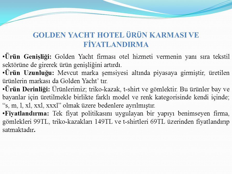 GOLDEN YACHT HOTEL Ü R Ü N KARMASI VE FİYATLANDIRMA Ürün Genişliği: Golden Yacht firması otel hizmeti vermenin yanı sıra tekstil sektörüne de girerek