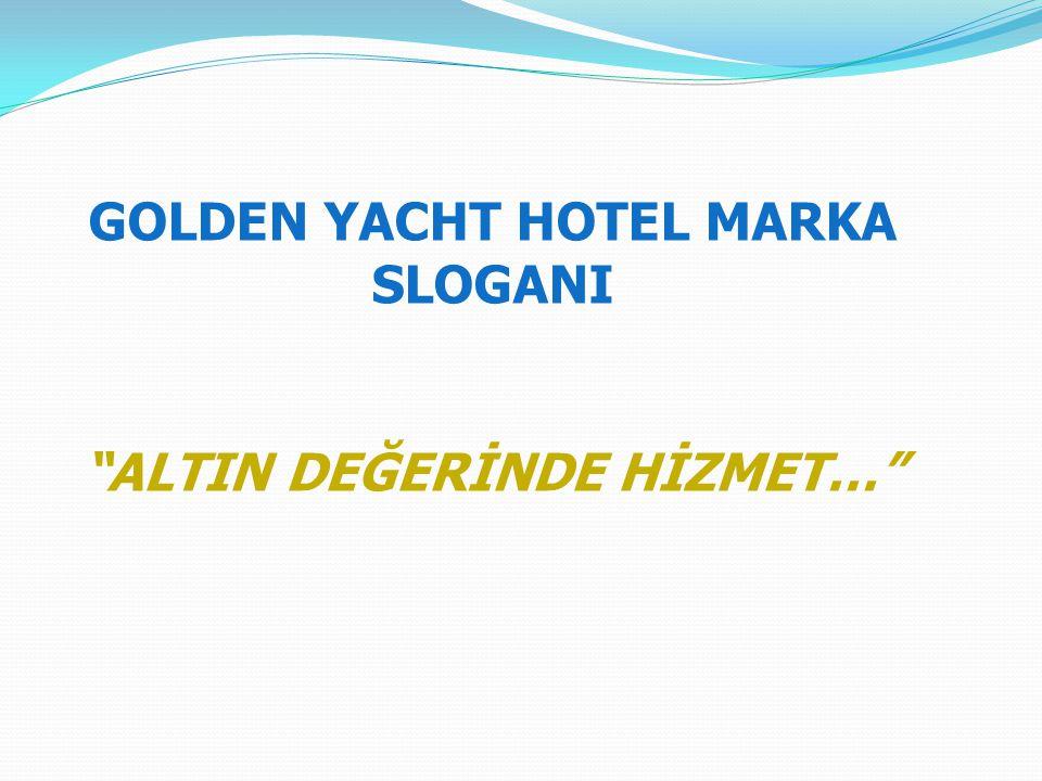 """GOLDEN YACHT HOTEL MARKA SLOGANI """"ALTIN DEĞERİNDE HİZMET…"""""""