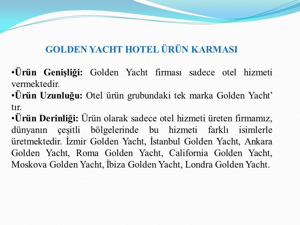 GOLDEN YACHT HOTEL ÜRÜN KARMASI Ürün Genişliği: Golden Yacht firması sadece otel hizmeti vermektedir. Ürün Uzunluğu: Otel ürün grubundaki tek marka Go