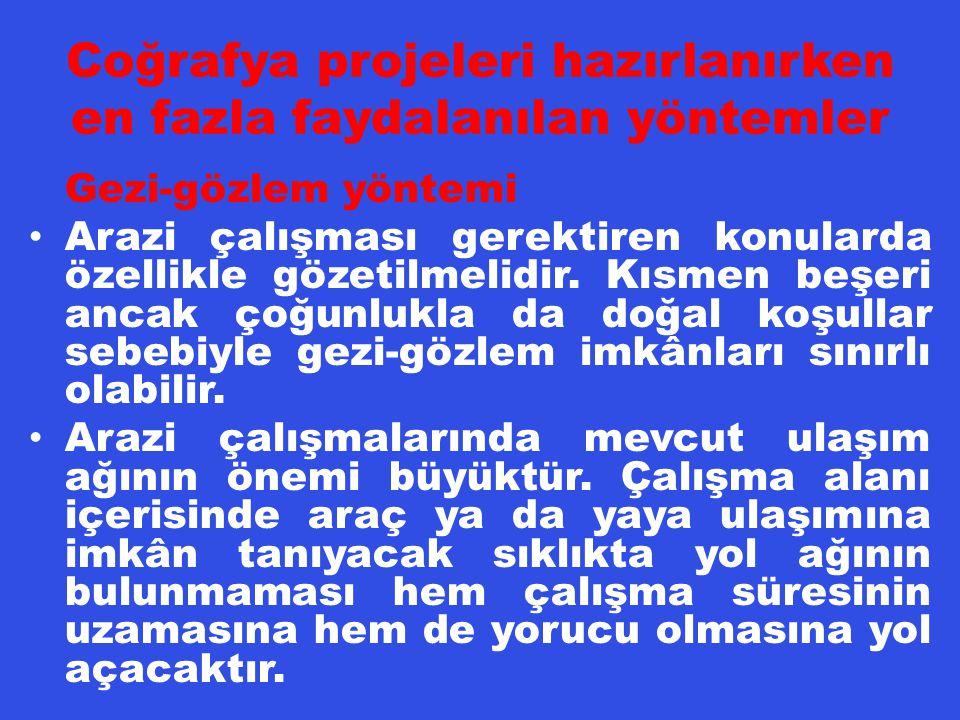 Coğrafya projeleri hazırlanırken en fazla faydalanılan yöntemler Gezi-gözlem yöntemi Arazi çalışması gerektiren konularda özellikle gözetilmelidir. Kı