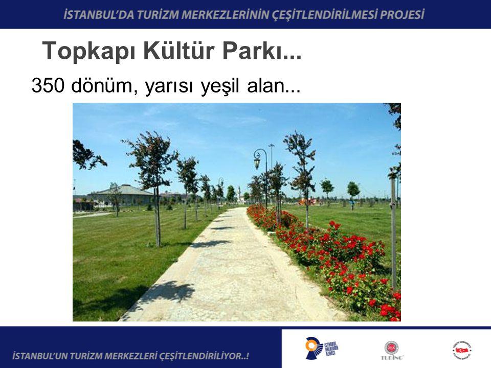 Topkapı Kültür Parkı... 350 dönüm, yarısı yeşil alan...