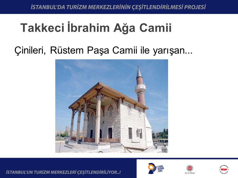 Takkeci İbrahim Ağa Camii Çinileri, Rüstem Paşa Camii ile yarışan...