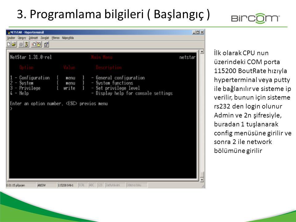 3. Programlama bilgileri ( Başlangıç ) İlk olarak CPU nun üzerindeki COM porta 115200 BoutRate hızıyla hyperterminal veya putty ile bağlanılır ve sist