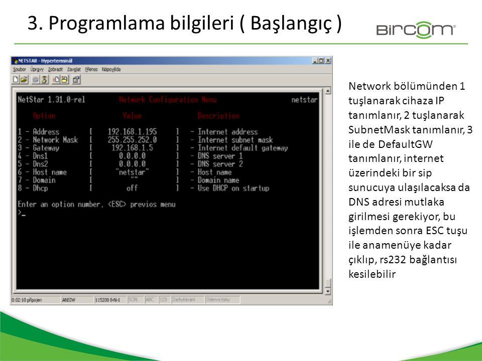 3. Programlama bilgileri ( Başlangıç ) Network bölümünden 1 tuşlanarak cihaza IP tanımlanır, 2 tuşlanarak SubnetMask tanımlanır, 3 ile de DefaultGW ta