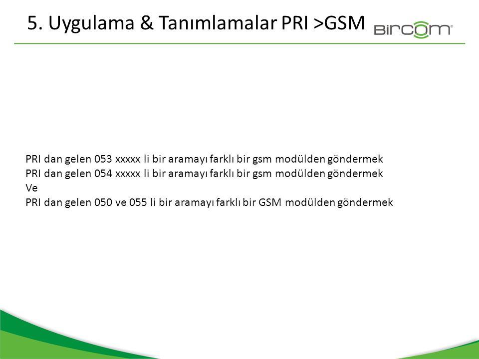 5. Uygulama & Tanımlamalar PRI >GSM PRI dan gelen 053 xxxxx li bir aramayı farklı bir gsm modülden göndermek PRI dan gelen 054 xxxxx li bir aramayı fa