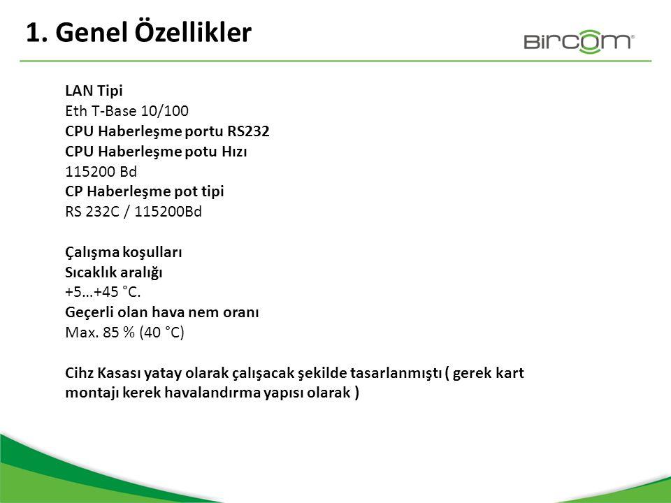 1. Genel Özellikler LAN Tipi Eth T-Base 10/100 CPU Haberleşme portu RS232 CPU Haberleşme potu Hızı 115200 Bd CP Haberleşme pot tipi RS 232C / 115200Bd