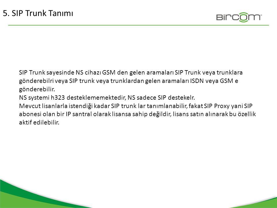 5. SIP Trunk Tanımı SIP Trunk sayesinde NS cihazı GSM den gelen aramaları SIP Trunk veya trunklara gönderebilri veya SIP trunk veya trunklardan gelen