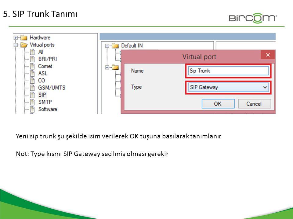 5. SIP Trunk Tanımı Yeni sip trunk şu şekilde isim verilerek OK tuşuna basılarak tanımlanır Not: Type kısmı SIP Gateway seçilmiş olması gerekir