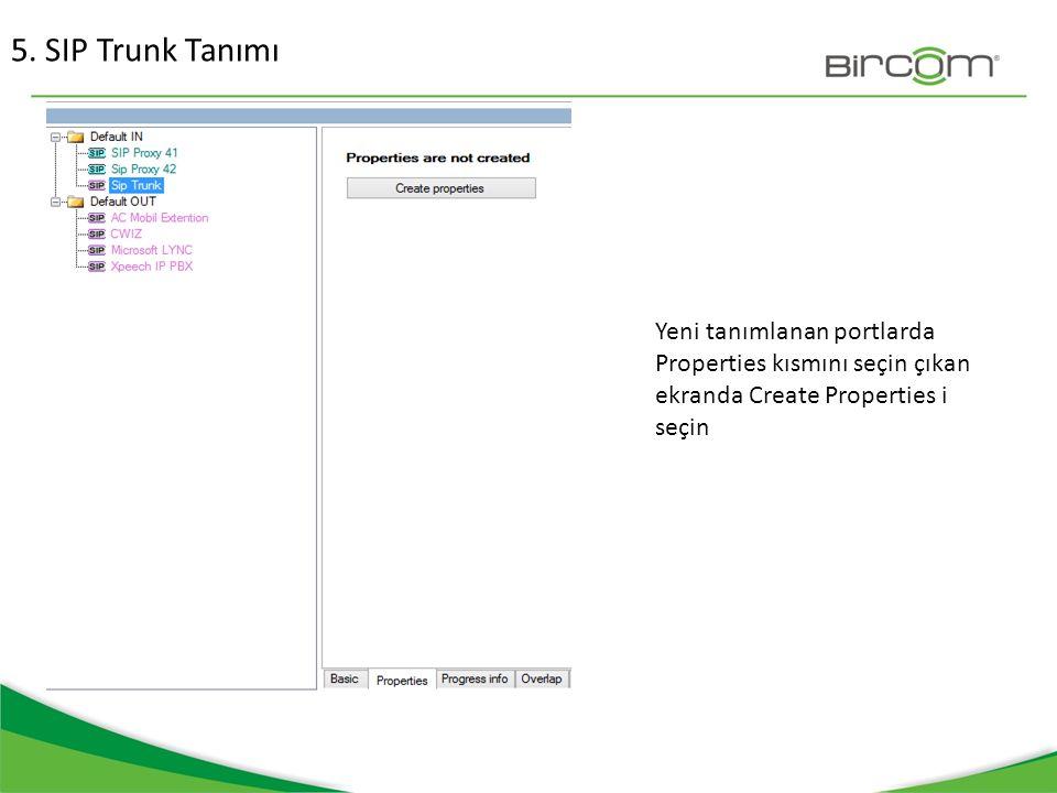 5. SIP Trunk Tanımı Yeni tanımlanan portlarda Properties kısmını seçin çıkan ekranda Create Properties i seçin